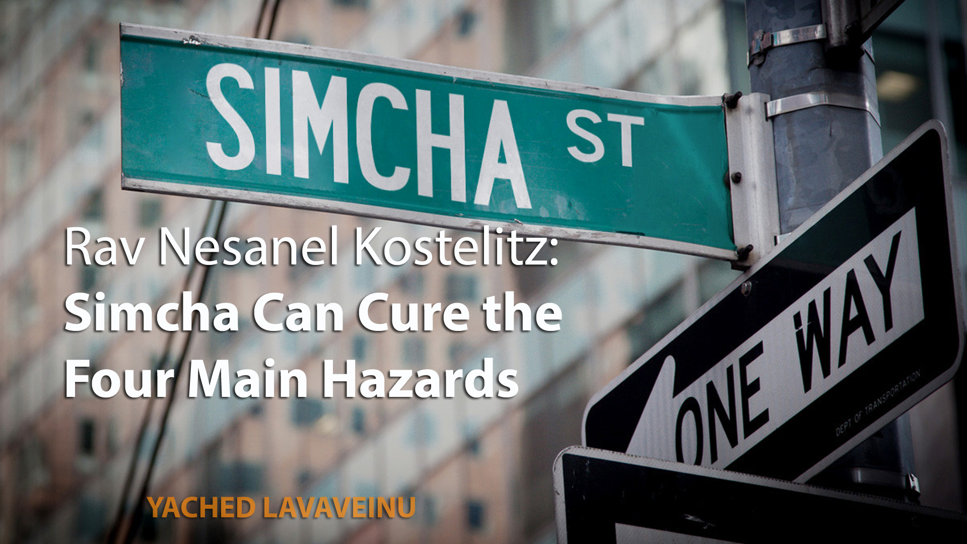 Rav Nesanel Kostelitz: Simcha Can Cure the 4 Main Hazards